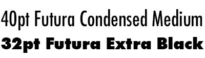 40pt Futura Condensed Medium vs. 32pt Futura Extra Black.